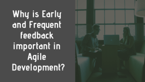 Early and Frequent feedback in Agile – Importance and Benefits