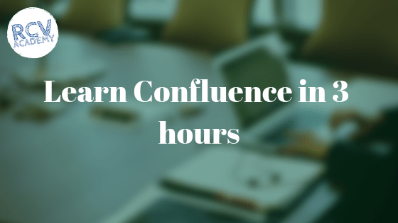 Learn confluence in 3 hours - RCV Academy