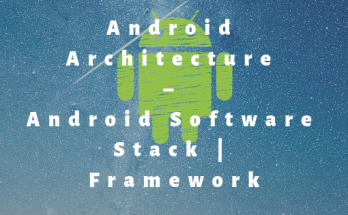 Android Architecture – Android Software Stack-Framework