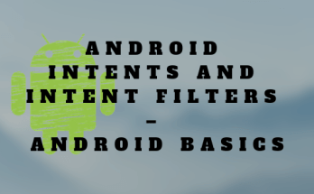 Android Intents and Intent Filters – Android Basics