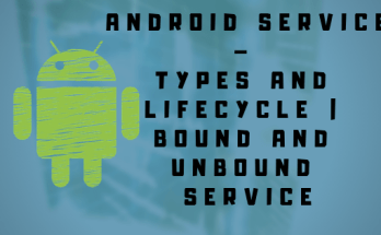 Android Service – Types and lifecycle | Bound and Unbound Service