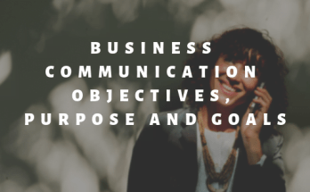 Business Communication Objectives, Purpose and Goals