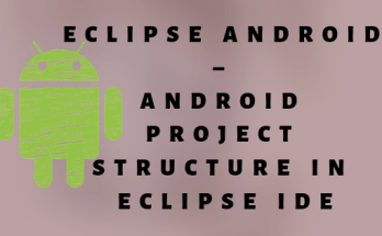 Eclipse Android – Android Project Structure Eclipse IDE