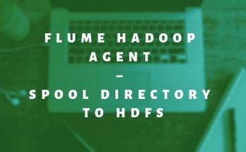 Flume Hadoop Agent – Spool directory to HDFS