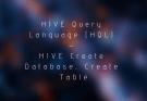 HIVE Query Language (HQL) – HIVE Create Database, Create Table