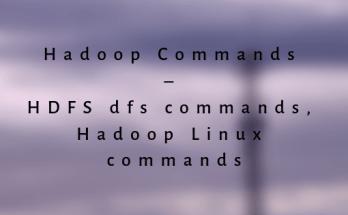 Hadoop Commands – HDFS dfs commands, Hadoop Linux commands