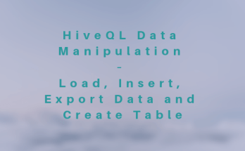 HiveQL Data Manipulation – Load, Insert, Export Data and Create Table