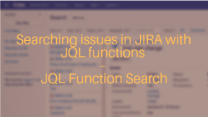 Searching issues in JIRA with JQL functions – JQL Function Search