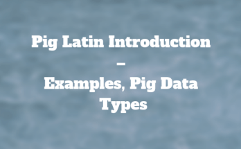 Pig Latin Introduction – Examples, Pig Data Types