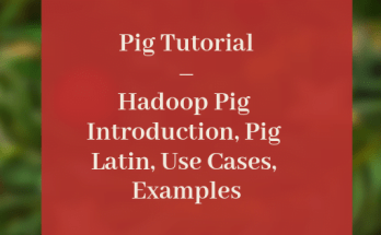 Pig Tutorial – Hadoop Pig Introduction, Pig Latin, Use Cases, Examples