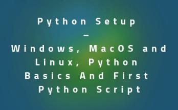 Python Setup – Windows, MAC and Linux, Python Basics | First Python Script