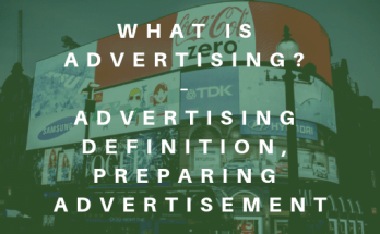 What is Advertising – Advertising Definition, Preparing Advertisement