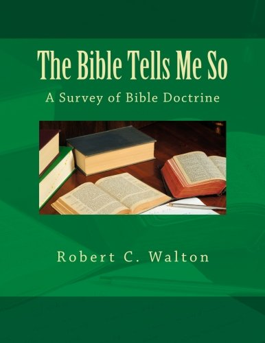 The Bible Tells Me So: A Survey of Bible Doctrine