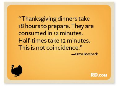 http://www.rd.com/slideshows/9-funny-thanksgiving-quotes/?trkid=NL-RANDOM-111912&epid=9BFEF664-2851-44AB-9FC2-28A7C93280E7#slide9