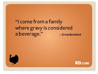 http://www.rd.com/slideshows/9-funny-thanksgiving-quotes/?trkid=NL-RANDOM-111912&epid=9BFEF664-2851-44AB-9FC2-28A7C93280E7#slide6