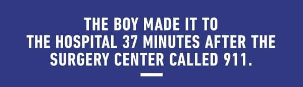 The boy made it to the hospital 37 minutes after the surgery center called 911.