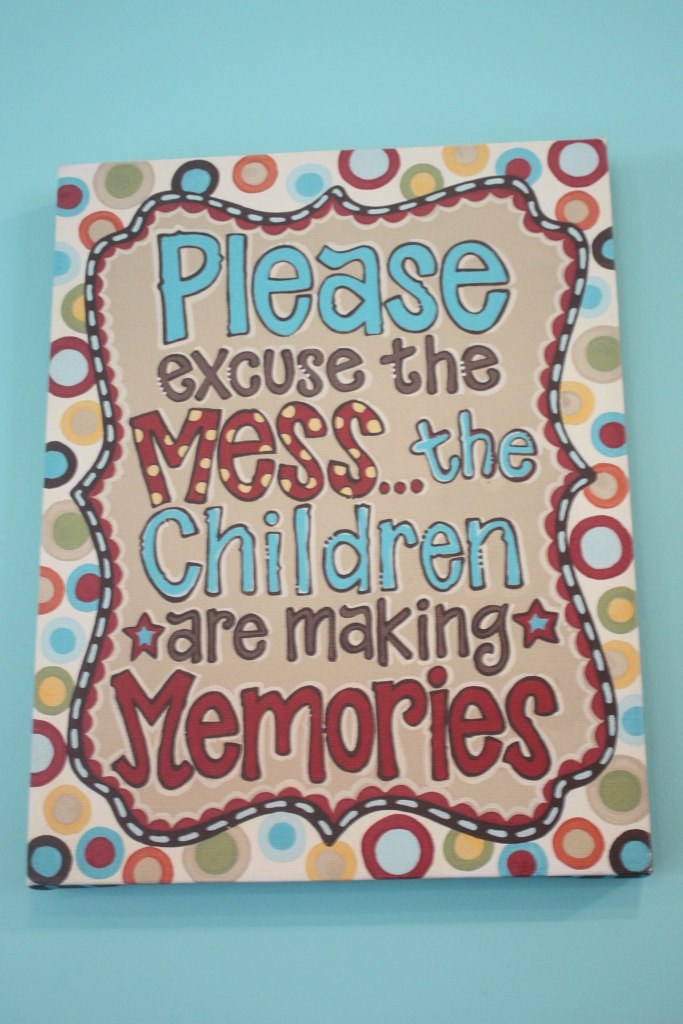 Please excuse the mess...the children are making memories canvas