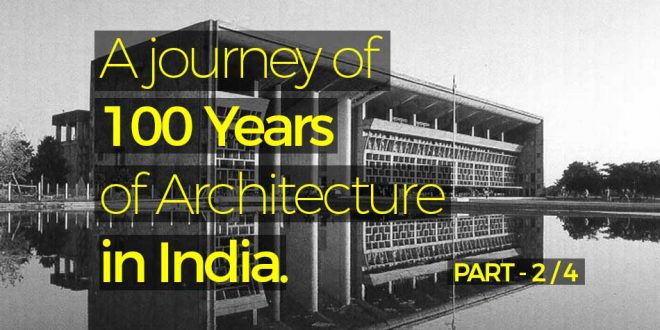 A journey of 100 years of Architecture in India  Part 02  Page 2  Rethinking The Future  RTF