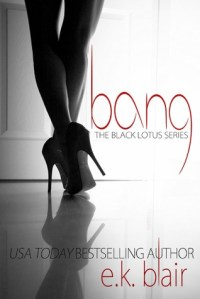 Bang by E.K. Blair…Blog Tour Stop & Excerpt