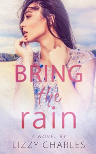 ARC GIVEAWAY….Bring The Rain by Lizzy Charles