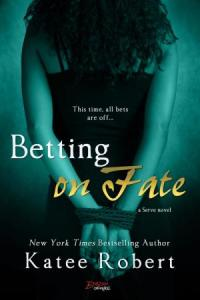 Betting on Fate by Katee Roberts…Book Blitz & Excerpt