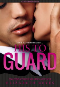His To Guard by Elizabeth Reyes…..Release Day Blitz