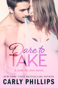 Dare to Take by Carly Phillips….ARC Review