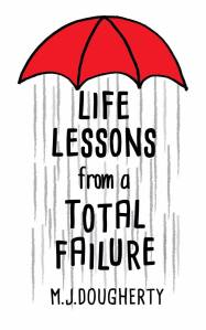 Life Lessons From A Total Failure by M.J. Dougherty…Review