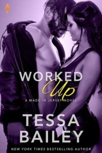 Worked Up by Tessa Bailey…Excerpt Blog Tour Stop