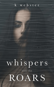 Whispers and the Roars by K. Webster….Release Day Blitz