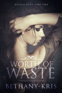 Worth of Waste (Part 2) by Bethany-Kris…Release Blitz with Excerpt