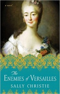 The Enemies of Versailles by Sally Christie….Blog Tour Stop with Exclusive Guest Post