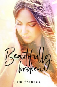 Beautifully Broken by Em Frances…Release Blitz