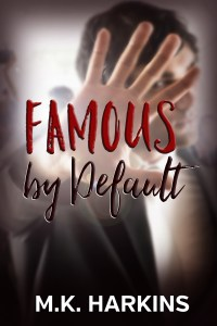 Famous by Default by M.K. Harkins…Blog Tour