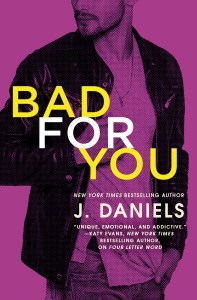 Excerpt Reveal…Bad For You by J. Daniels