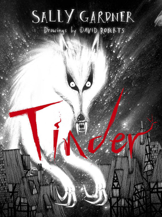 Tinder – Sally Gardner & Illustrated by David Roberts