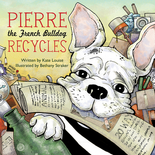Pierre The French Bulldog Recycles – Kate Louise & Bethany Straker