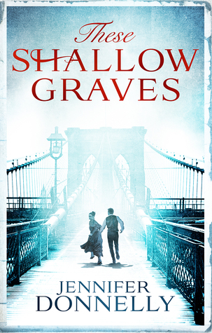 These Shallow Graves – Jennifer Donnelly
