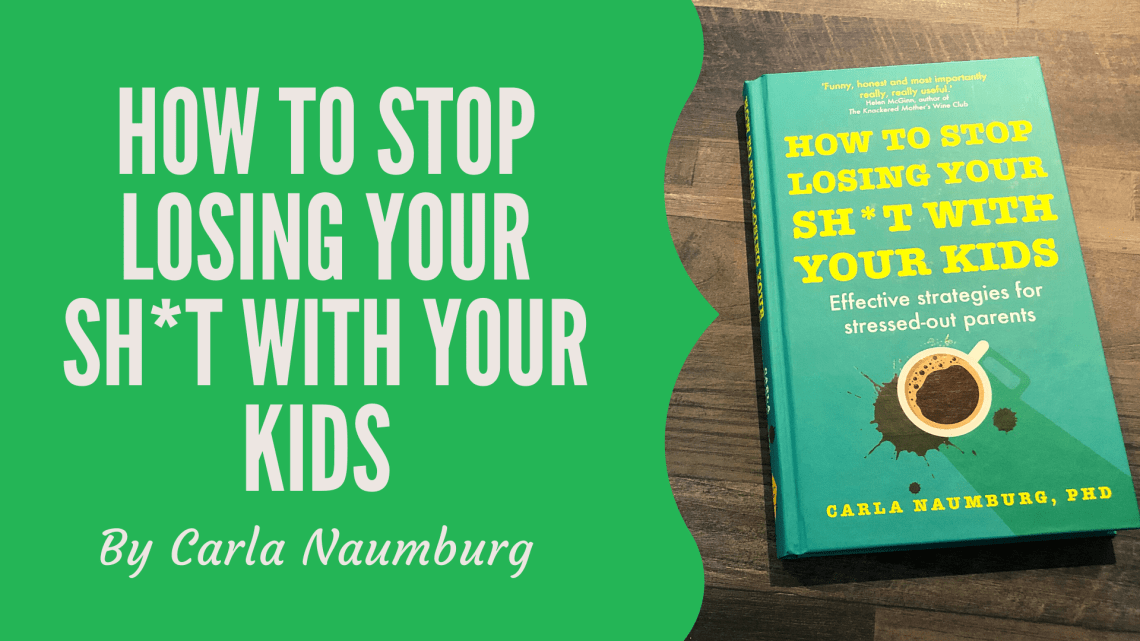 Book review for How to stop losing your sh*t with your kids by Carla Naumburg. Blog title graphic with title and an image of the book