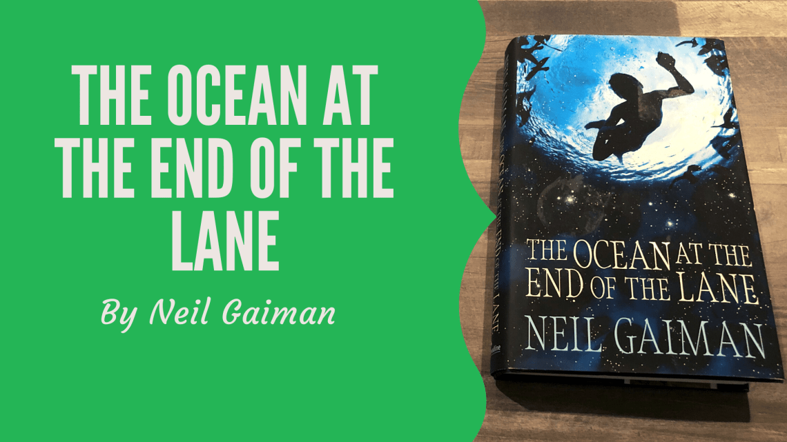 Book review of the Ocean at the end of the lane by Neil Gaiman. Image is blog graphic with book title and author on green background and a copy of the book on a wooden background