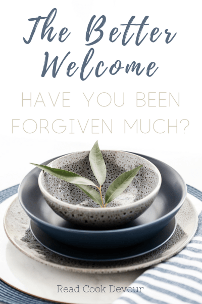 The Better Welcome | Have You Been Forgiven Much?