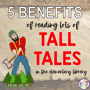 5 Benefits of Reading Tall Tales in the Classroom or Library