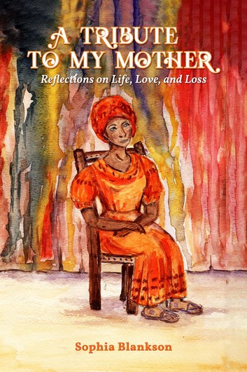 A Tribute To My Mother | Sophia Blankson