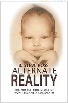 Alternate Reality – The Mostly True Story of How I Became a Sociopath.