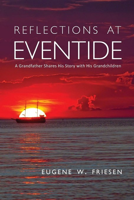 Eugene W. Friesen   Reflections at EVENTIDE
