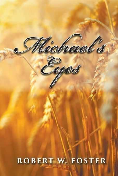 Michael's Eyes By Robert W. Foster
