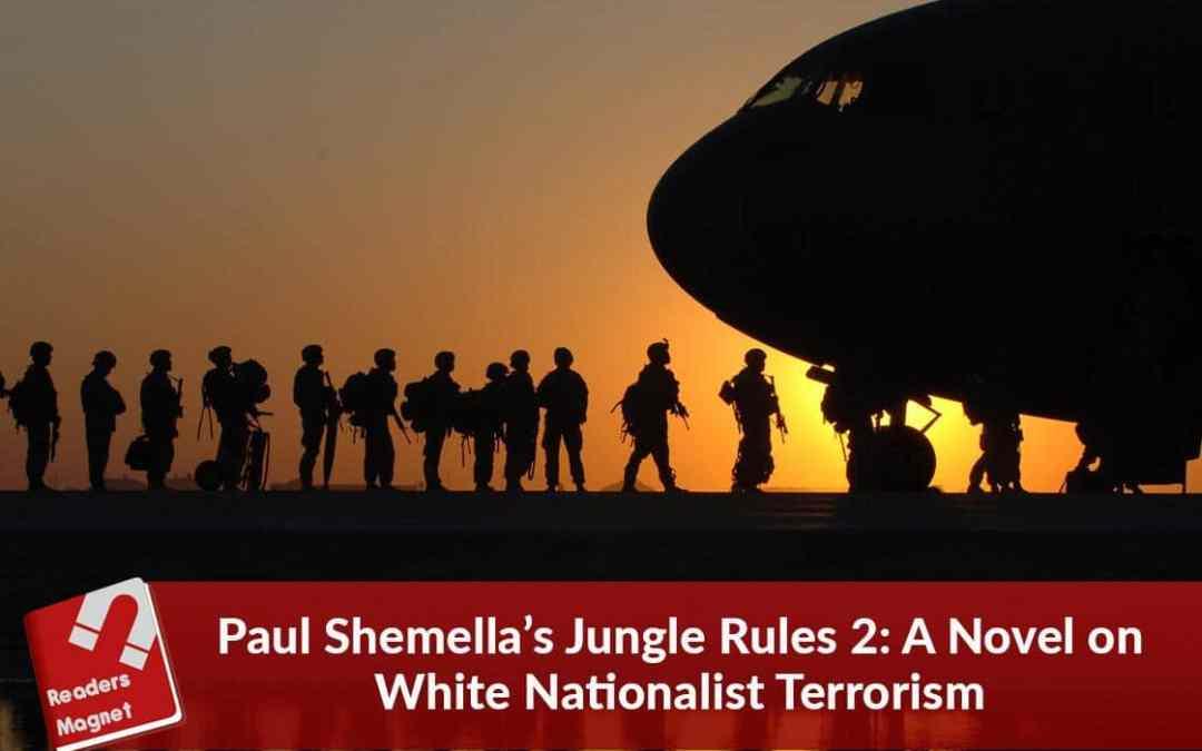 Paul Shemella's Jungle Rules 2: A Novel on White Nationalist Terrorism