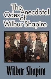 Anecdotal Odes of Wilbur shapiro