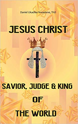 JESUS CHRIST SAVIOR, JUDGE and KING OF THE WORLD MOTIVATION FOR WRITING