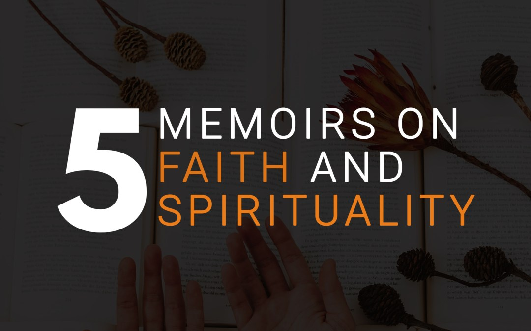 5 Memoirs on Faith and Spirituality